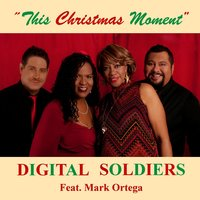 This Christmas Moment — Mark Ortega, Digital Soldiers