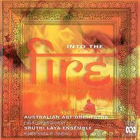 Into the Fire — John Rodgers, Paul Grabowsky, Niko Schäuble, Sruthi Laya Ensemble, Adrian Sherriff, Australian Art Orchestra