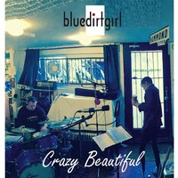 Crazy Beautiful — Blue Dirt Girl