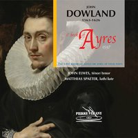 Dowland: First Book of Songs or Ayres — Matthias Spaeter, John Elwes, Джон Доуленд