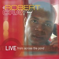 Live From Across The Pond — The Robert Cray Band