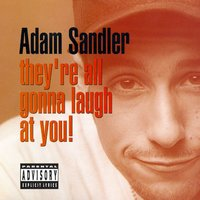 They're All Gonna Laugh At You! — Adam Sandler