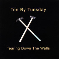 Tearing Down The Walls — Ten By Tuesday