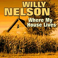 Where My House Lives — Willie Nelson