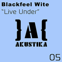 Live Under — Blackfeel Wite