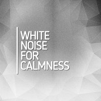 White Noise for Calmness — White Noise