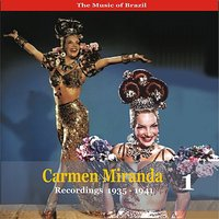 The Music of Brazil / Carmen Miranda, Volume 1 / Recordings 1935 - 1941 — Carmen Miranda