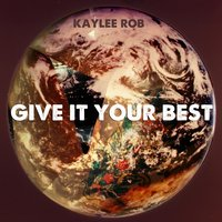 Give It Your Best — Kaylee Rob