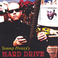 Tommy Frenzy's HARD DRIVE — Tommy Frenzy