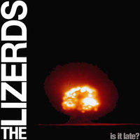 Is It Late? — The Lizerds
