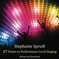 Stephanie Spruill 17 Points to Performance Level Singing — Stephanie Spruill