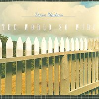 The World So Wide — Dawn Upshaw/ The Orchestra of St. Luke's/David Zinman