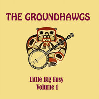 Little Big Easy, Vol. 1 — The Groundhawgs
