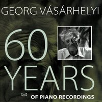 60 Years Of Piano Recordings — Georg Vásárhelyi