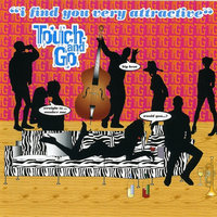 I Find You Very Attractive — Touch And Go