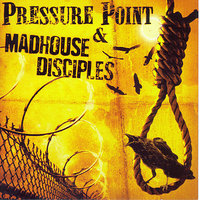 Madhouse Disciples / Pressure Point — Pressure Point, Madhouse Disciples