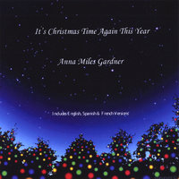 It's Christmas Time Again This Year — Anna Miles Gardner