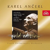 Ancerl Gold Edition 35 - Vycpalek: Cantata of the Last Things of Man - Ostrcil: Suite for Large Orchestra — Czech Philharmonic Orchestra, Karel Ančerl