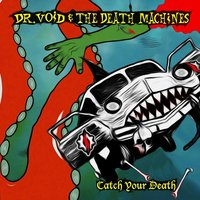 Catch Your Death — Dr. Void & the Death Machines