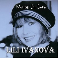 Woman In Love — Lili Ivanova