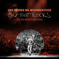 Mr. Misunderstood On The Rocks: Live & (Mostly) Unplugged — Eric Church