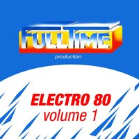 FULLTIME PRODUCTION: Electro 80, Vol. 1 — сборник