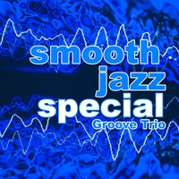 Smooth Jazz Special — Groove Trio