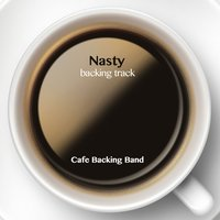 Nasty - Single — Cafe Backing Band