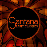 Santana - Early Classics — Santana
