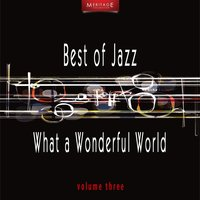 Meritage Best of Jazz: What a Wonderful World, Vol. 3 — сборник
