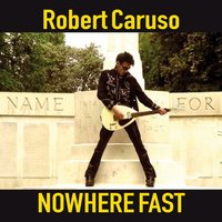 Nowhere Fast — Robert Caruso