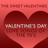 Valentine's Day Love Songs of The 70's — The Sweet Valentines