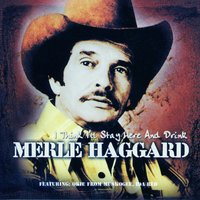 I think I'll Stay Here And Drink — Merle Haggard