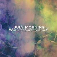 When It Comes Your Way — July Morning