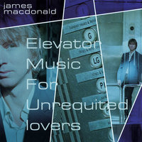 Elevator Music For Unrequited Lovers — James Macdonald