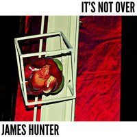 It's Not Over — James Hunter