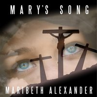 Mary's Song — Maribeth Alexander