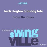 Swingville Volume 30: Buck and Buddy Blow the Blues — Buddy Tate, Buck Clayton, Buck Clayton & Buddy Tate
