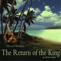 The Return of the King: An Elvis Novel — Michael Hodjera