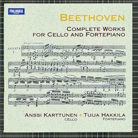 Beethoven : Complete Works for Cello and Fortepiano — Tuija Hakkila, Anssi Karttunen, Karttunen, Anssi (Cello) and Hakkila, Tuija (Fortepiano), Anssi Karttunen and Tuija Hakkila, Людвиг ван Бетховен