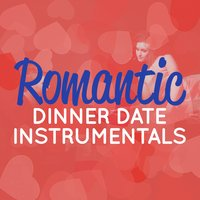 Romantic Dinner Date Instrumentals — Romantic Piano Music, Piano Love Songs, Romantic Dinner Party Music & Relaxing Piano, Piano Love Songs|Romantic Dinner Party Music With Relaxing Instrumental Piano|Romantic Piano Music