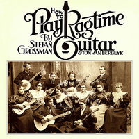 How to Play Ragtime Guitar — Stefan Grossman, Ton Van Bergeyk