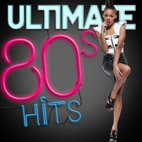 Ultimate 80's Hits — 80s Greatest Hits, Compilation Années 80, 80s Greatest Hits|Compilation Années 80