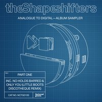 Analogue to Digital - Album Sampler, Pt. 1 — The Shapeshifters