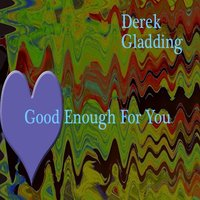 Good Enough for You — Derek Gladding