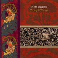Variety Of Things — Dizzy Gillespie
