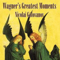 Wagner's Greatest Moments — Nikolai Golovanov, The Russian Orchestra Moskau