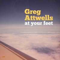 At Your Feet — Greg Attwells