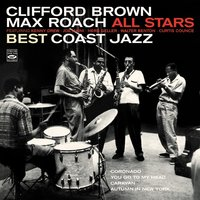 Clifford Brown / Max Roach All Stars. Best Coast Jazz — Max Roach, Clifford Brown, Kenny Drew, Herb Geller, Joe Maini, Curtis Counce