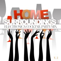 Home Surroundings: Electronica Cocktail Party Mix, Vol. 2 — сборник